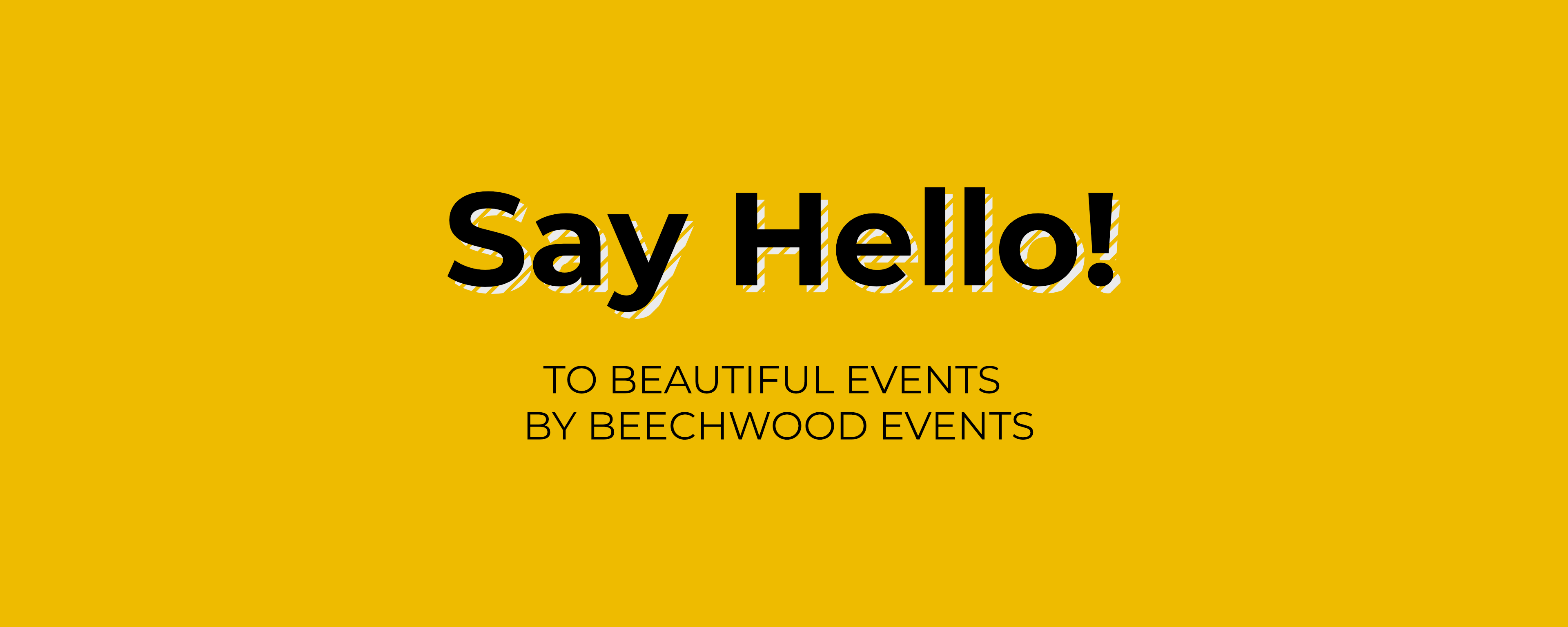 Image reads: Say hello! To beautiful events by Beechwood Events